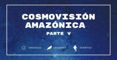 cosmovision amazonica parte 5
